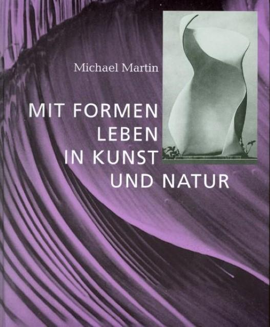 Mit Formen leben in Kunst und Natur Michael Martin