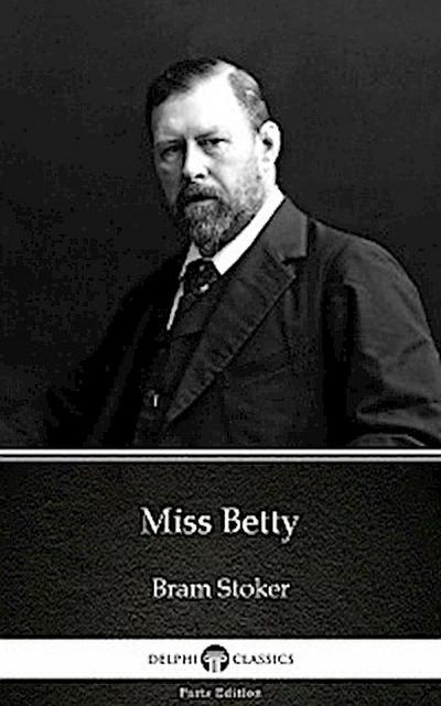 Miss Betty by Bram Stoker - Delphi Classics (Illustrated)