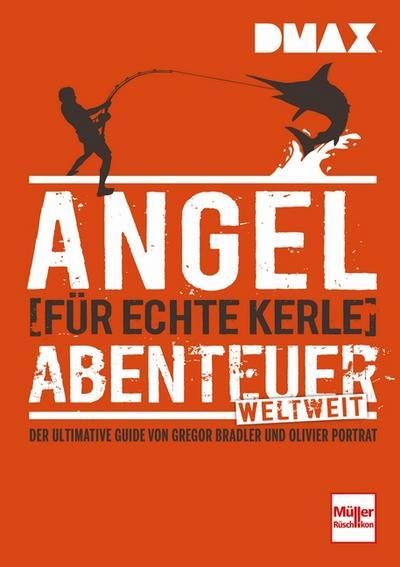 DMAX Angel-Abenteuer weltweit für echte Kerle: Der ultimative Ratgeber von Gregor Bradler und Olivier Portrat