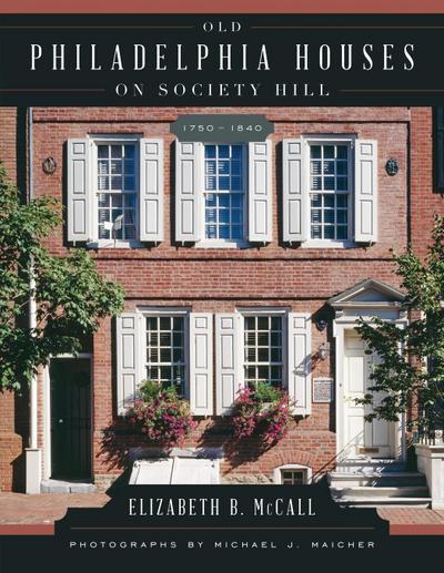 Old Philadelphia Houses on Society Hill, 1750 1840