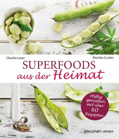 Superfoods aus der Heimat; Pfiffig genießen mit über 60 Rezepten; Deutsch; durchgängig farbig