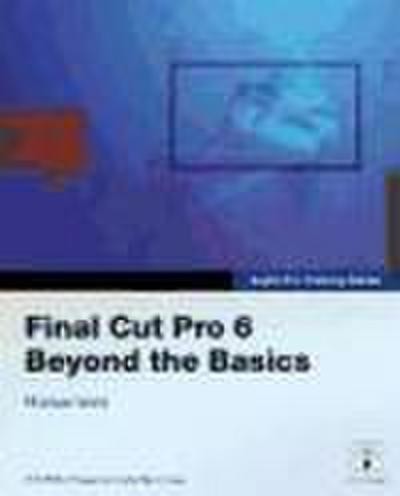 Final Cut Pro 6: Beyond the Basics (Apple Pro Training)