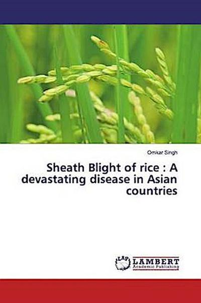 Sheath Blight of rice : A devastating disease in Asian countries