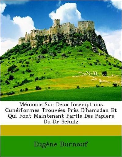 Mémoire Sur Deux Inscriptions Cunéiformes Trouvées Près D'hamadan Et Qui Font Maintenant Partie Des Papiers Du Dr Schulz