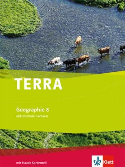 TERRA Geographie für Sachsen - Ausgabe für Mittelschulen (Neue Ausgabe). Schülerbuch 8. Schuljahr