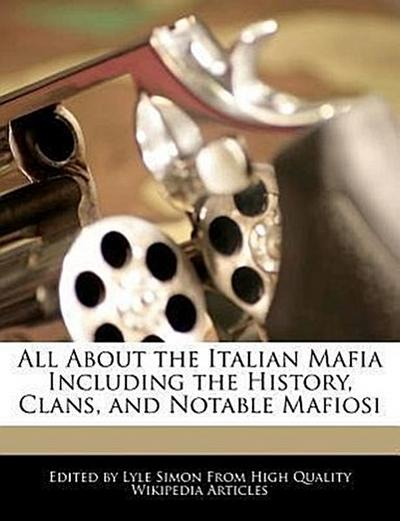 All about the Italian Mafia Including the History, Clans, and Notable Mafiosi