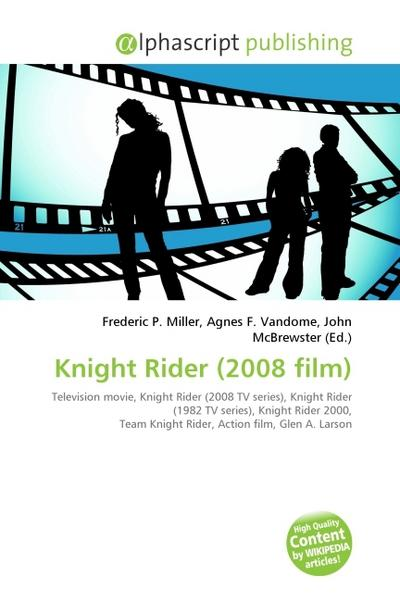 Knight Rider (2008 film) - Alphascript Publishing - , Englisch, Frederic P. Miller, ,