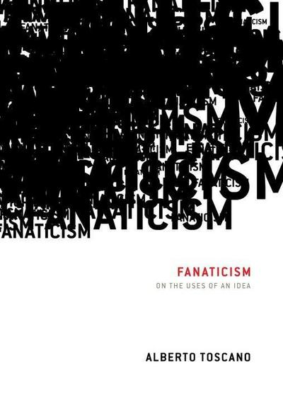 Fanaticism: On the Uses of an Idea