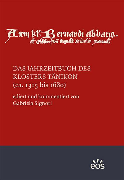 Das Jahrzeitbuch des Klosters Tänikon (ca. 1315 bis 1680)