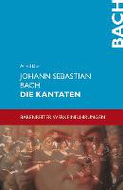 Johann Sebastian Bach. Die Kantaten