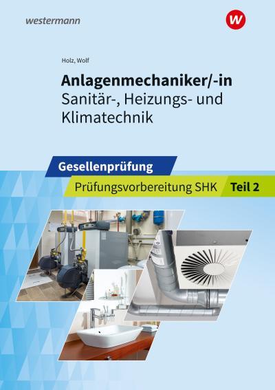 Anlagenmechaniker/-in  Sanitär-, Heizungs- und Klimatechnik. Gesellenprüfung: Prüfungsvorbereitung Teil 2