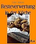 Resteverwertung in der Küche Luise Hakasi Author
