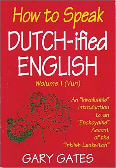 How to Speak Dutch-ified English (Vol. 1)