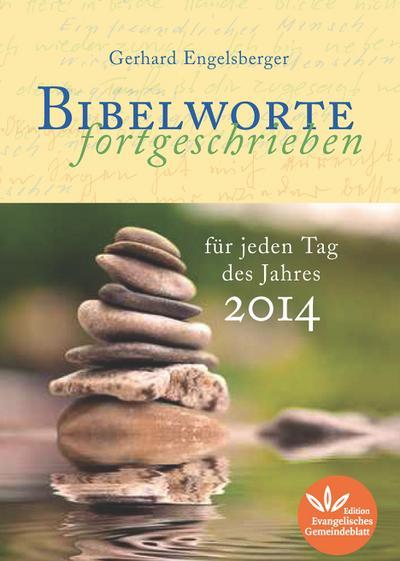 Bibelworte fortgeschrieben: für jeden Tag des Jahres 2014 - Evangelische Gemeindepresse - Taschenbuch, Deutsch, Gerhard Engelsberger, Für jeden Tag des Jahres 2014, Für jeden Tag des Jahres 2014