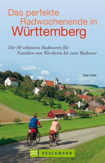 Das perfekte Radwochenende in Württemberg; Die 30 schönsten Radtouren für Familien von Wertheim bis zum Bodensee   ; Deutsch