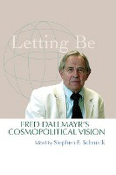 Letting Be: Fred Dallmayr's Cosmopolitical Vision