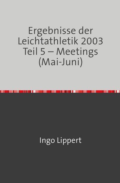 Ergebnisse der Leichtathletik 2003 Teil 5 - Meetings (Mai-Juni)