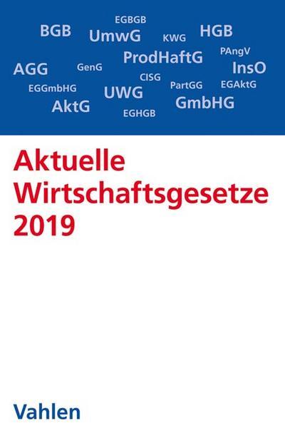 Aktuelle Wirtschaftsgesetze 2019: Die wichtigsten Wirtschaftsgesetze für Studierende - Rechtsstand: 1. Oktober 2018 (Vahlens Textausgaben)