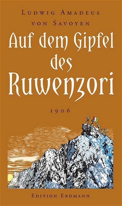 Auf dem Gipfel des Ruwenzori: Entdeckung, Erforschung und Erstbesteigung 1906