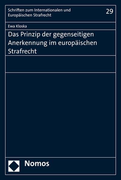 Das Prinzip der gegenseitigen Anerkennung im Europäischen Strafrecht