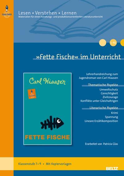 »Fette Fische« im Unterricht: Lehrerhandreichung zum Jugendroman von Carl Hiaasen (Klassenstufe 7–9, mit Kopiervorlagen) (Beltz Praxis / Lesen - Verstehen - Lernen)