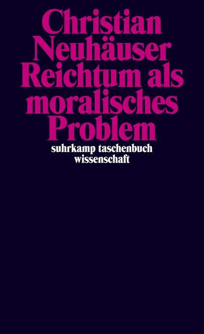 Reichtum als moralisches Problem (suhrkamp taschenbuch wissenschaft)