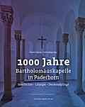 1000 Jahre Bartholomäuskapelle in Paderborn: Geschichte - Liturgie - Denkmalpflege