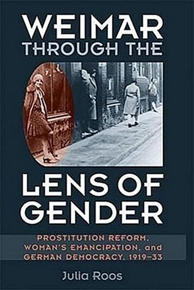 Weimar Through the Lens of Gender: Prostitution Reform, Woman's Emancipation, and German Democracy, 1919-33