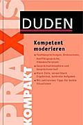 Duden Praxis kompakt - Kompetent moderieren ( ...