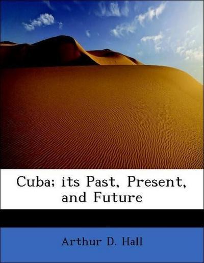 Cuba; its Past, Present, and Future