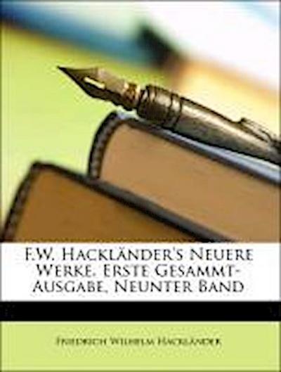 F.W. Hackländer's Neuere Werke. Erste Gesammt-Ausgabe, Neunter Band