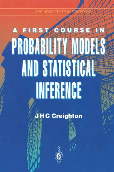 First Course in Probability Models and Statistical Inference