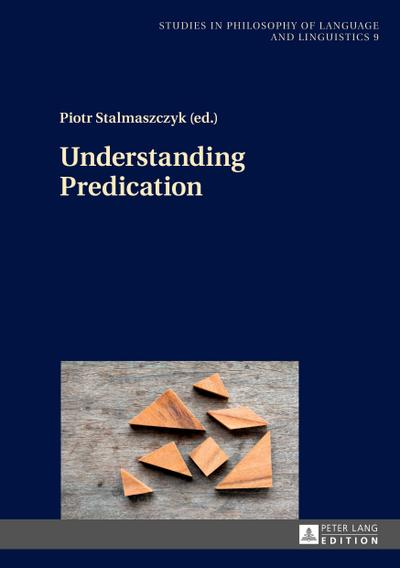 Understanding Predication (Studies in Philosophy of Language and Linguistics, Band 9)