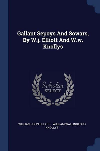 Gallant Sepoys and Sowars, by W.J. Elliott and W.W. Knollys