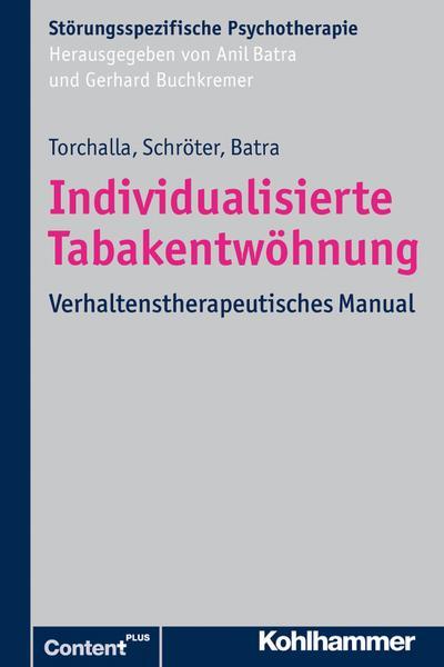 Individualisierte Tabakentwöhnung: Verhaltenstherapeutisches Manual (Störungsspezifische Psychotherapie)