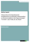 """Telenovelas als Leitmedium der brasilianischen Gesellschaft? Diskursanalyse zu Homosexualität in den Tageszeitungen """"O Globo"""" und """"Folha de São Paulo"""""""
