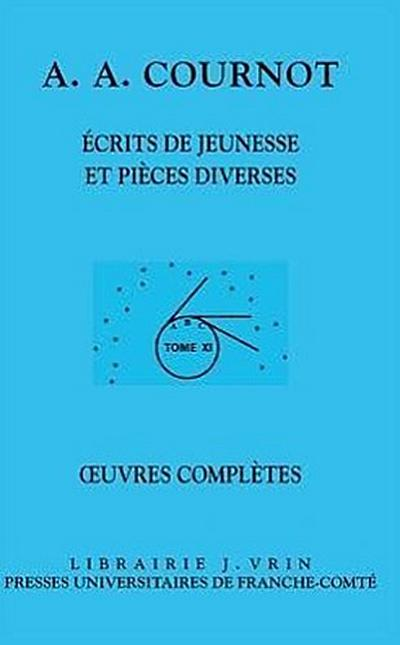 Antoine Augustin Cournot: Iuvres Completes XI Ecrits de Jeunesse Et Pieces Diverses