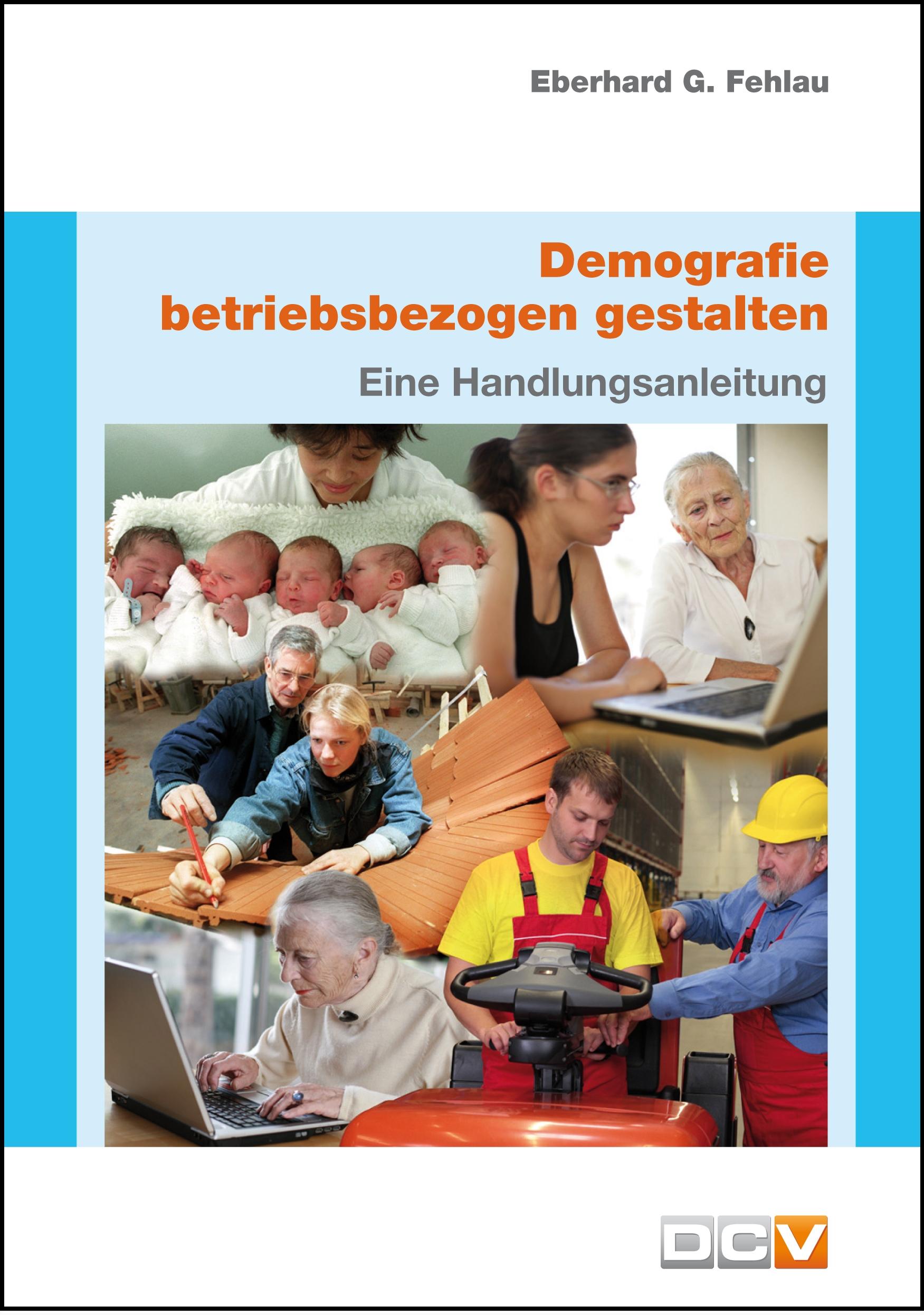 Demografie betriebsbezogen gestalten: Ein Handlungsanleitung Eberhard G. Fe ...