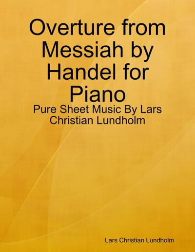 Overture from Messiah by Handel for Piano - Pure Sheet Music By Lars Christian Lundholm