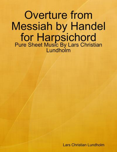Overture from Messiah by Handel for Harpsichord - Pure Sheet Music By Lars Christian Lundholm