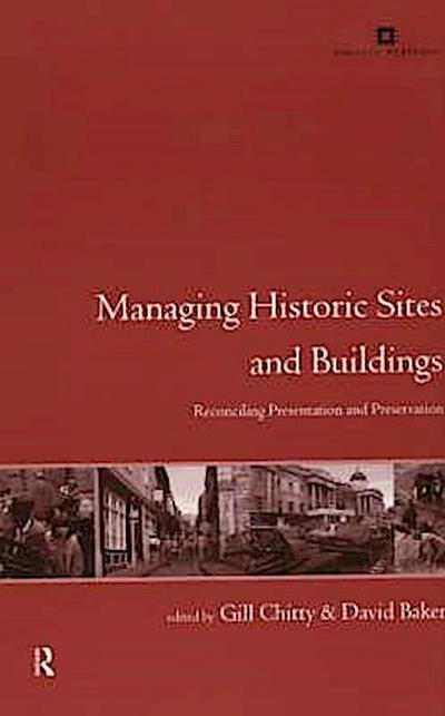 Managing Historic Sites and Buildings: Reconciling Presentation and Preservation