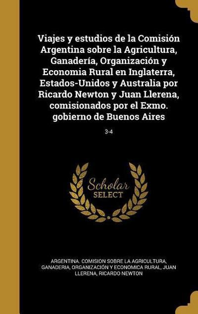 Viajes y estudios de la Comisión Argentina sobre la Agricultura, Ganadería, Organización y Economia Rural en Inglaterra, Estados-Unidos y Australia po