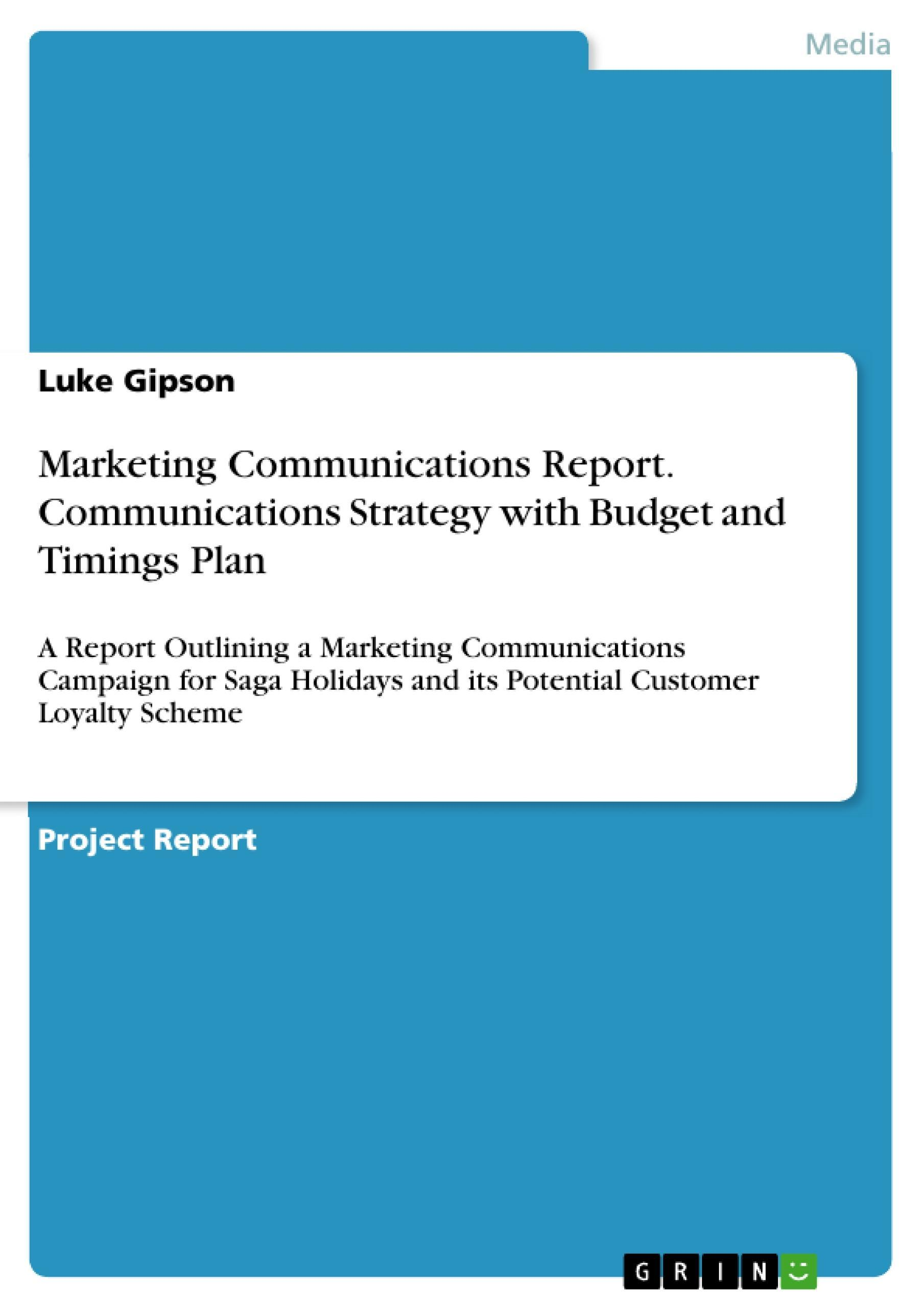Marketing Communications Report. Communications Strategy with Budget and Ti ...