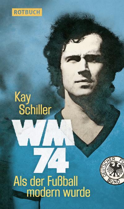 WM 74; Als der Fußball modern wurde   ; Rotbuch ; Deutsch
