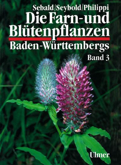 Die Farn- und Blütenpflanzen Baden-Württembergs, 8 Bde., Bd.3, Spezieller Teil (Spermatophyta, Unterklasse Rosidae)