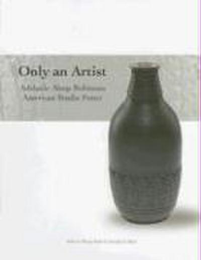 Only an Artist: Adelaide Alsop Robineau, American Studio Potter