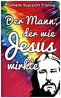 Der Mann, der wie Jesus wirkte
