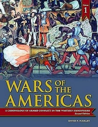 Wars of the Americas [2 Volumes]: A Chronology of Armed Conflict in the Western Hemisphere, 2nd Edition