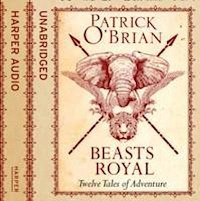 Beasts Royal: Twelve Tales of Adventure [Unabridged Edition]: Twelve Tales of Adventure