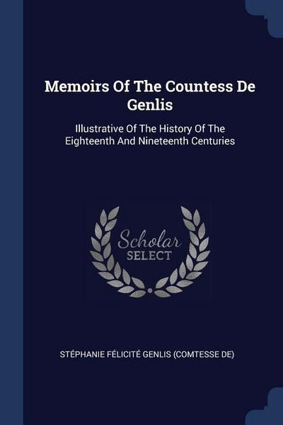 Memoirs of the Countess de Genlis: Illustrative of the History of the Eighteenth and Nineteenth Centuries